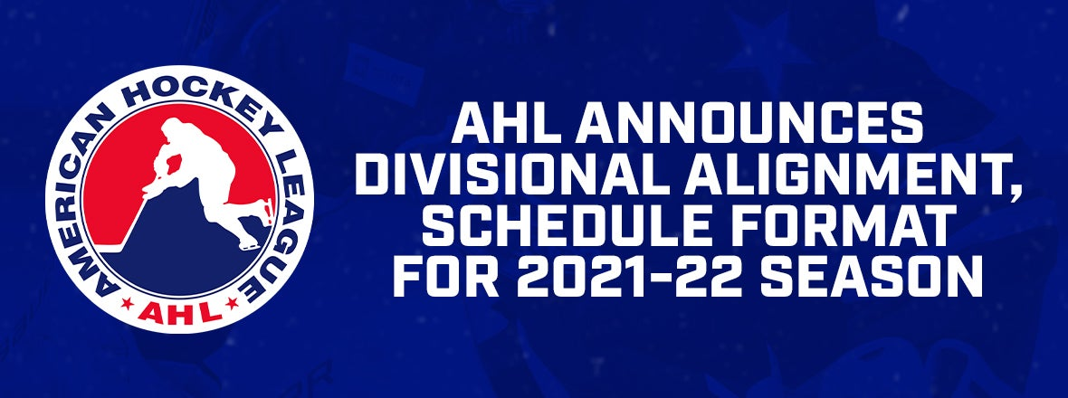 AHL ANNOUNCES 2021-22 DIVISIONAL ALIGNMENT